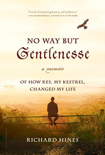 9781632865021: No Way But Gentlenesse: A Memoir of How Kes, My Kestrel, Changed My Life