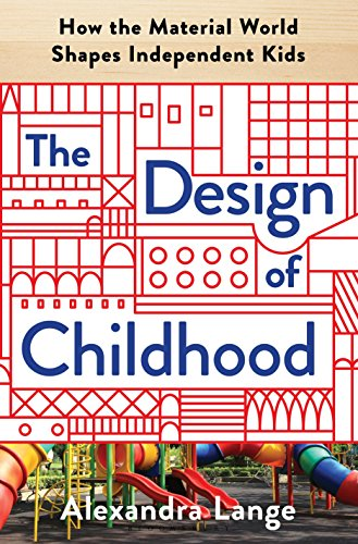 9781632866356: The Design of Childhood: How the Material World Shapes Independent Kids