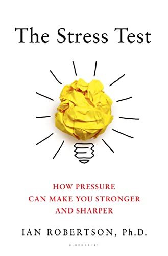 9781632867292: The Stress Test: How Pressure Can Make You Stronger and Sharper