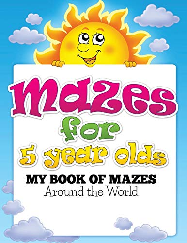 Mazes for 5 year olds: My Book of Mazes: Around the World: Speedy Publishing LLC