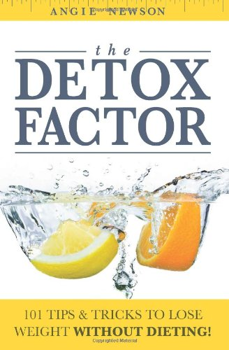 9781632871510: The Detox Factor: 101 Tips & Tricks To Lose Weight Without Dieting