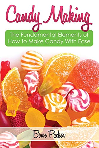 9781632873163: Candy Making: Discover the Fundamental Elements of How to Make Candy with Ease