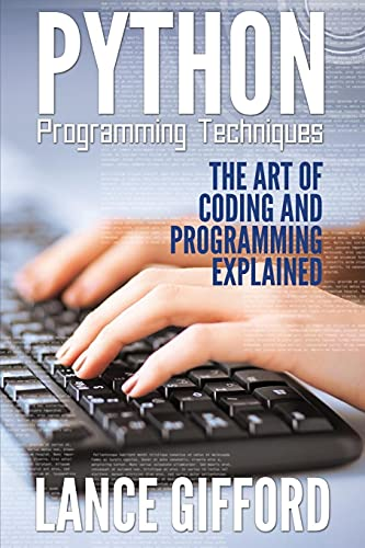 Python Programming Techniques: The Art of Coding: Gifford, Lance