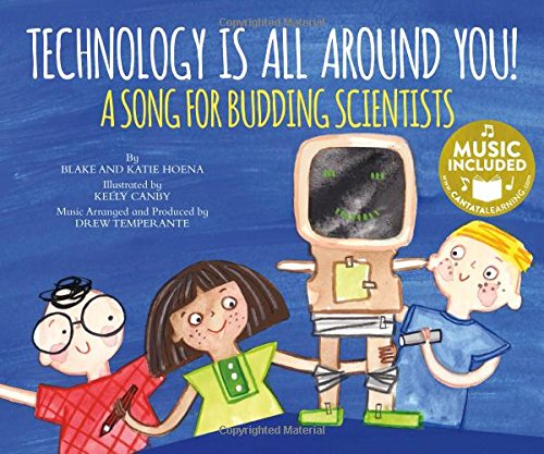 Technology Is All Around You!: A Song for Budding Scientists (Library Binding): Katie And Hoena