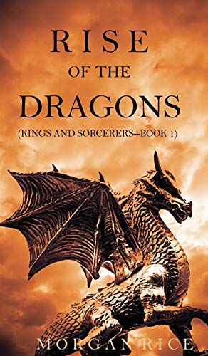 Rise of the Dragons (Kings and Sorcerers--Book 1): Rice, Morgan