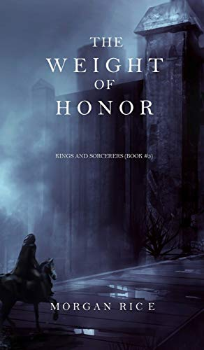 9781632913319: The Weight of Honor (Kings and Sorcerers--Book 3)