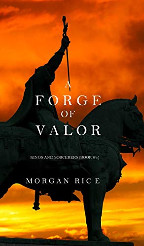 9781632913845: A Forge of Valor (Kings and Sorcerers--Book 4)