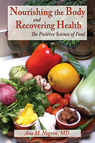 Nourishing the Body and Recovering Health, The Positive Science of Food: Ana M. Negron