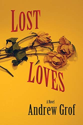 Lost Loves, A Novel: Andrew Grof
