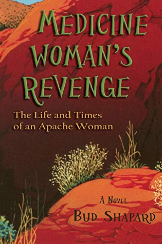 9781632930972: Medicine Woman's Revenge, The Life and Times of an Apache Woman