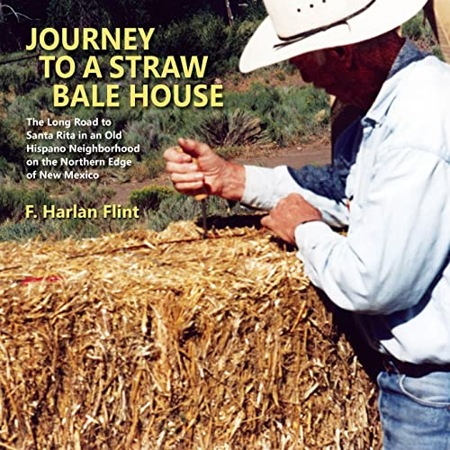 Journey to a Straw Bale House: F. Harlan Flint