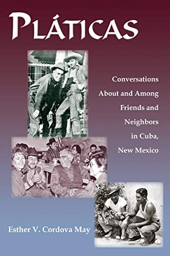 Platicas, Conversations About and Among Friends and Neighbors in Cuba, New Mexico: Esther V. ...
