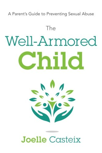 9781632990396: The Well-Armored Child: A Parent's Guide to Preventing Sexual Abuse