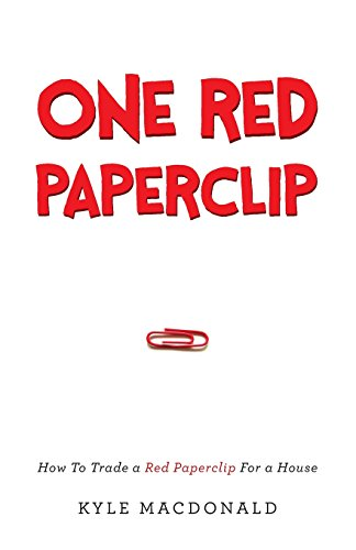 One Red Paperclip: How To Trade a Red Paperclip For a House: MacDonald, Kyle