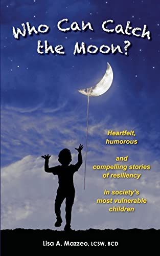 9781633020054: Who Can Catch the Moon? Heartfelt, Humorous and Compelling Stories of Resiliency in Society's Most Vulnerable Children