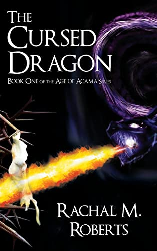 The Cursed Dragon Book One of the Age of Acama Series: Roberts, Rachal M.