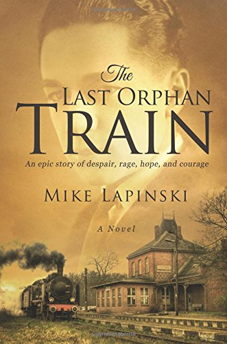 The Last Orphan Train: An Epic Story of Despair, Rage, Hope, and Courage: Lapinski, Mike