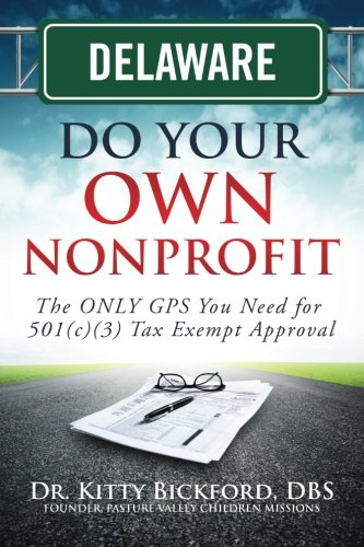 9781633080164: Delaware Do Your Own Nonprofit: The ONLY GPS You Need for 501c3 Tax Exempt Approval (Volume 8)