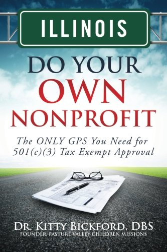 9781633080287: Illinois Do Your Own Nonprofit: The ONLY GPS You Need for 501c3 Tax Exempt Approval (Volume 13)