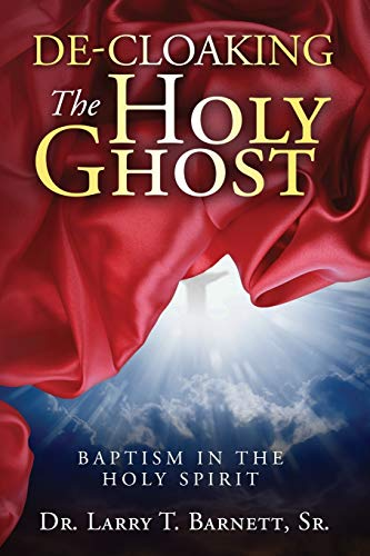 9781633081994: De-Cloaking The Holy Ghost: Baptism in the Holy Spirit