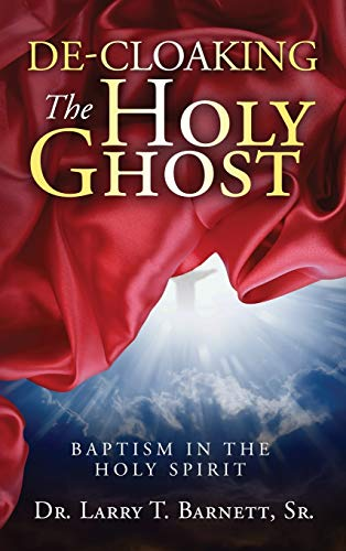 9781633082014: De-Cloaking the Holy Ghost: Baptism in the Holy Spirit