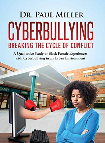 9781633082038: Cyberbullying Breaking the Cycle of Conflict: A Qualitative Study of Black Female Experiences with Cyberbullying in an Urban Environment
