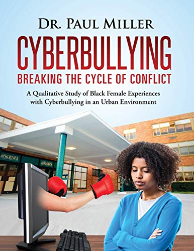 9781633082045: Cyberbullying Breaking the Cycle of Conflict: A Qualitative Study of Black Female Experiences with Cyberbullying in an Urban Environment