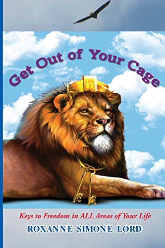 9781633152366: Get Out of Your Cage: Keys to Freedom in All Areas of Your Life