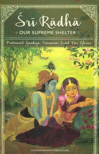 Sri Radha: Our Supreme Shelter (Prominent Gaudiya: Sri Narayana Gosvami