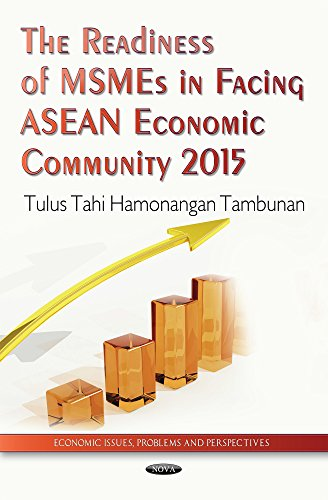 The Readiness of MSMEs in Facing ASEAN Economic Community 2015 (Economic Issues, Problems and ...