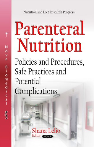 Parenteral Nutrition: Policies and Procedures, Safe Practices and Potential Complications (...
