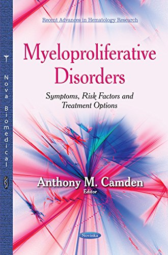 Myeloproliferative Disorders: Symptoms, Risk Factors and Treatment Options (Recent Advances in ...