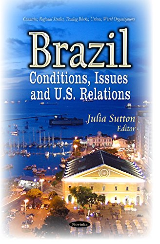 Brazil: Conditions, Issues and U.S. Relations (Countries, Regional Studies, Trading Blocks, Unions,...