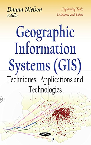 Geographic Information Systems: Techniques, Applications and Technologies (Engineering Tools, ...