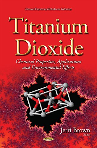 9781633213913: Titanium Dioxide: Chemical Properties, Applications and Environmental Effects (Chemical Engineering Methods and Technology)
