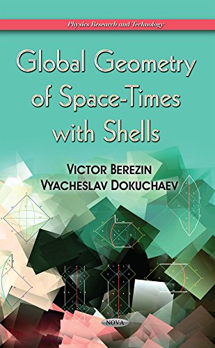 Global Geometry of Space-Times With Shells (Physics Research and Technology): Victor Aleksandrovich...