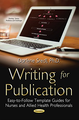 9781633219175: Writing for Publication: Easy-to-Follow Template Guides for Nurses and Allied Health Professionals (Nursing - Issues, Problems and Challenges)