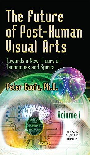 The Future of Post-Human Visual Arts: 1 (Fine Arts Music Literature Ser): Peter Baofu