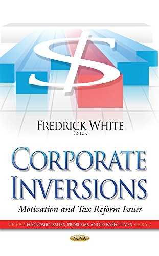 9781633219663: Corporate Inversions: Motivation and Tax Reform Issues (Economic Issues, Problems and Perspectives)