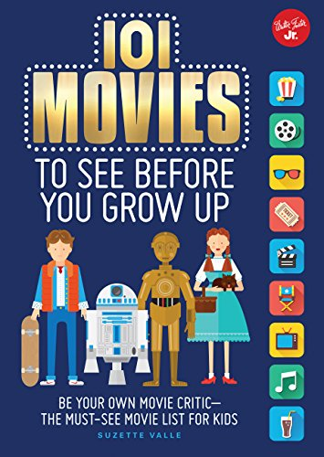 9781633220430: 101 Movies to See Before You Grow Up: Be your own movie critic--the must-see movie list for kids (101 Things)