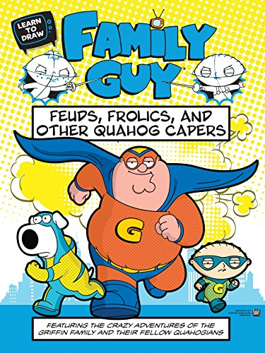 Learn to Draw Family Guy: Feuds, Frolics, and Other Quahog Capers: Featuring the crazy adventures ...