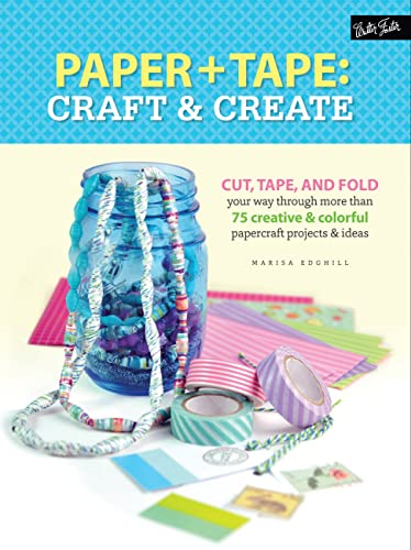 Paper & Tape: Craft & Create: Cut, tape, and fold your way through more than 25 creative &...