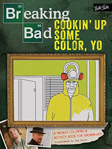 Breaking Bad: Cookin Up Some Color, Yo: A Badass Coloring Activity Book for Grown-Ups