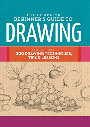 9781633221048: The Complete Beginner's Guide to Drawing: More than 200 drawing techniques, tips & lessons (The Complete Book of ...)