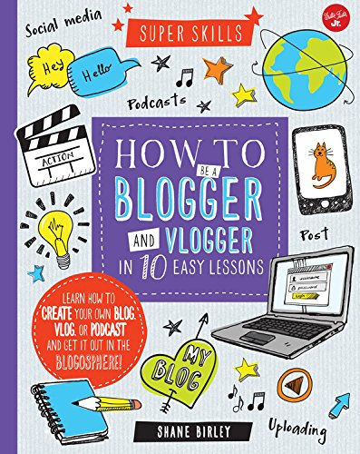 9781633221055: How to Be a Blogger and Vlogger in 10 Easy Lessons: Learn how to create your own blog, vlog, or podcast and get it out in the blogosphere! (Super Skills)