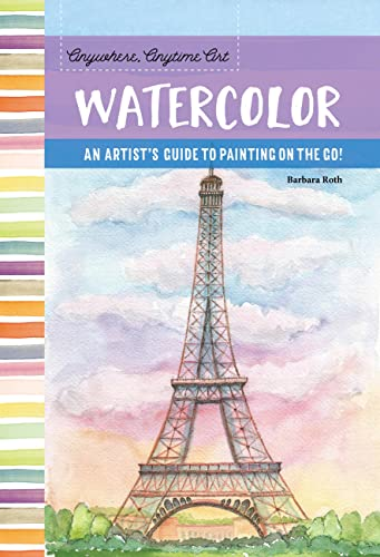 9781633221956: Anywhere, Anytime Art: Watercolor: An artist's guide to painting on the go!