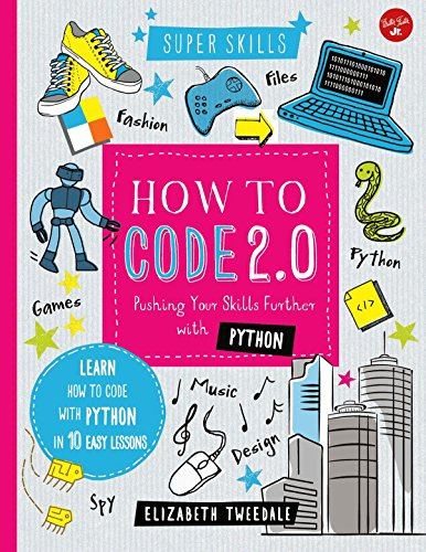 9781633222847: How to Code 2.0: Pushing Your Skills Further with Python: Learn How to Code with Python in 10 Easy Lessons (Super Skills)