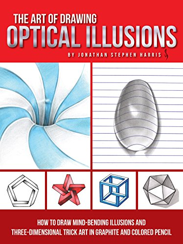 The Art Of Drawing Optical Illusions: How To Draw Mind Bending Illusions And Three Dimensional Trick Art In Graphite And Colored Pencil