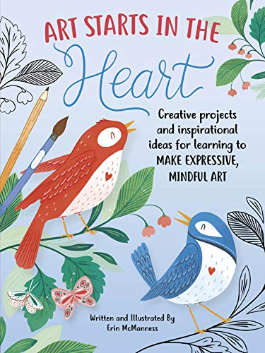 Book Cover: Art Starts in the Heart: Creative projects and inspirational ideas for learning to make expressive, mindful art
