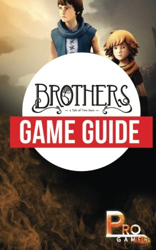 Brothers - a Tale of Two Sons Game Guide: Pro Gamer